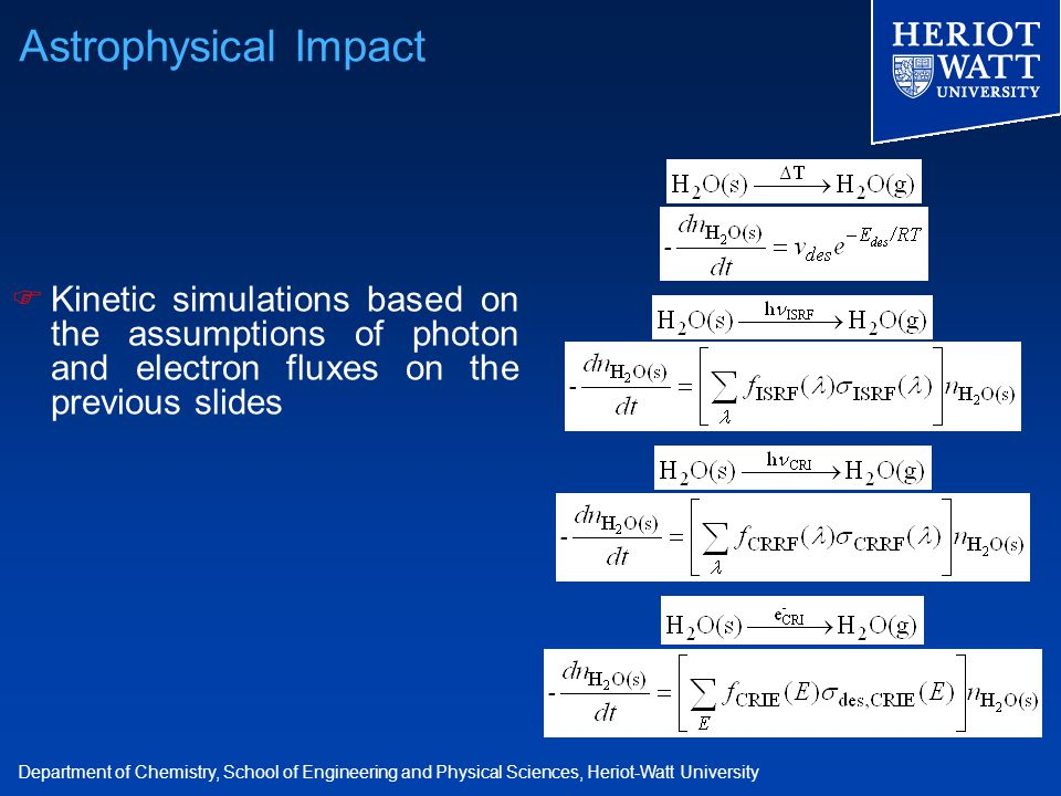Department of Chemistry, School of Engineering and Physical Sciences, Heriot-Watt University  Kinetic simulations based on the assumptions of photon and electron fluxes on the previous slides Astrophysical Impact