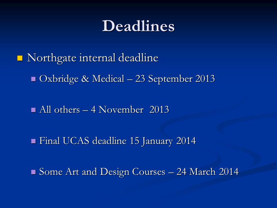Deadlines Northgate internal deadline Northgate internal deadline Oxbridge & Medical – 23 September 2013 Oxbridge & Medical – 23 September 2013 All ot
