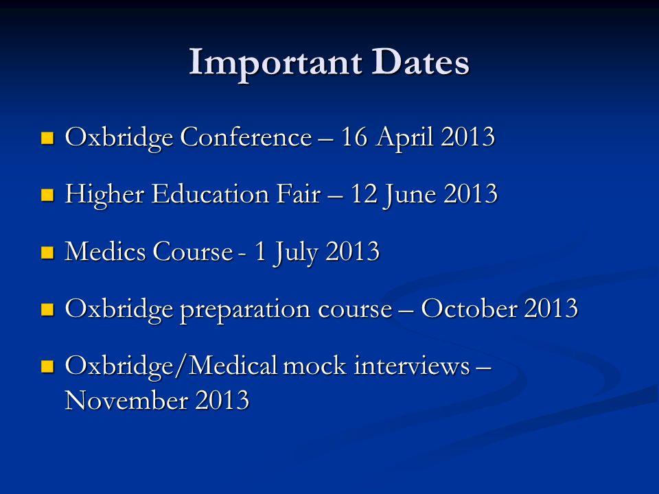 Important Dates Oxbridge Conference – 16 April 2013 Oxbridge Conference – 16 April 2013 Higher Education Fair – 12 June 2013 Higher Education Fair – 1