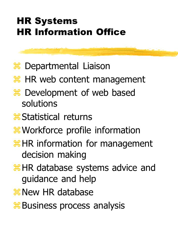 Administration of the employment relationship HR Operations Teams A & B zDepartmental liaison zAssistance with recruitment & selection zContract formation zContractual changes zPayroll returns zCorporate consistency in the employment relationship zHR administrative support to consultancy team zHR records input and quality control zBusiness process analysis