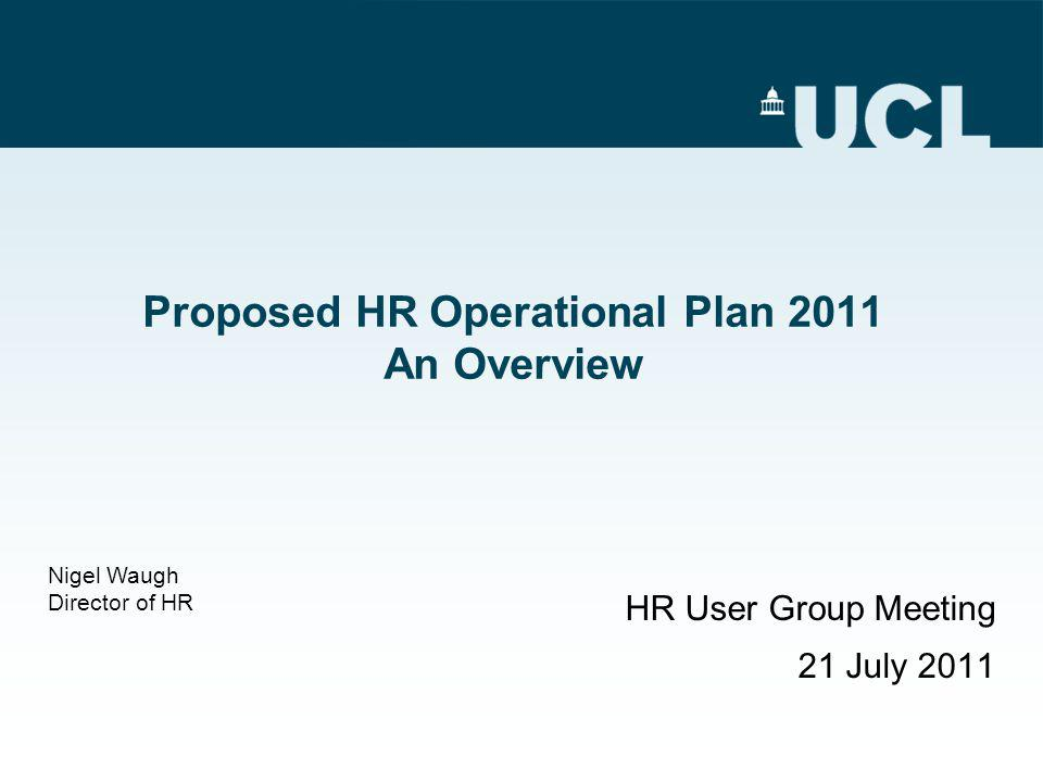 Proposed HR Operational Plan 2011 An Overview HR User Group Meeting 21 July 2011 Nigel Waugh Director of HR