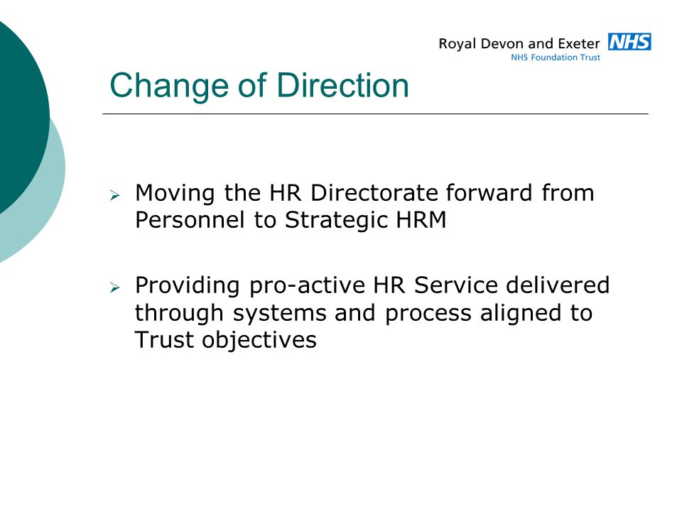 Change of Direction  Moving the HR Directorate forward from Personnel to Strategic HRM  Providing pro-active HR Service delivered through systems an