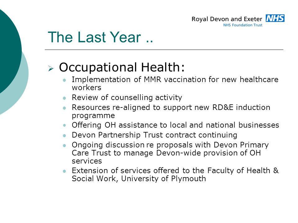 The Last Year..  Occupational Health: Implementation of MMR vaccination for new healthcare workers Review of counselling activity Resources re-aligne