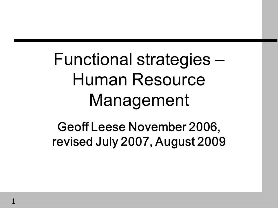 1 Functional strategies – Human Resource Management Geoff Leese November 2006, revised July 2007, August 2009
