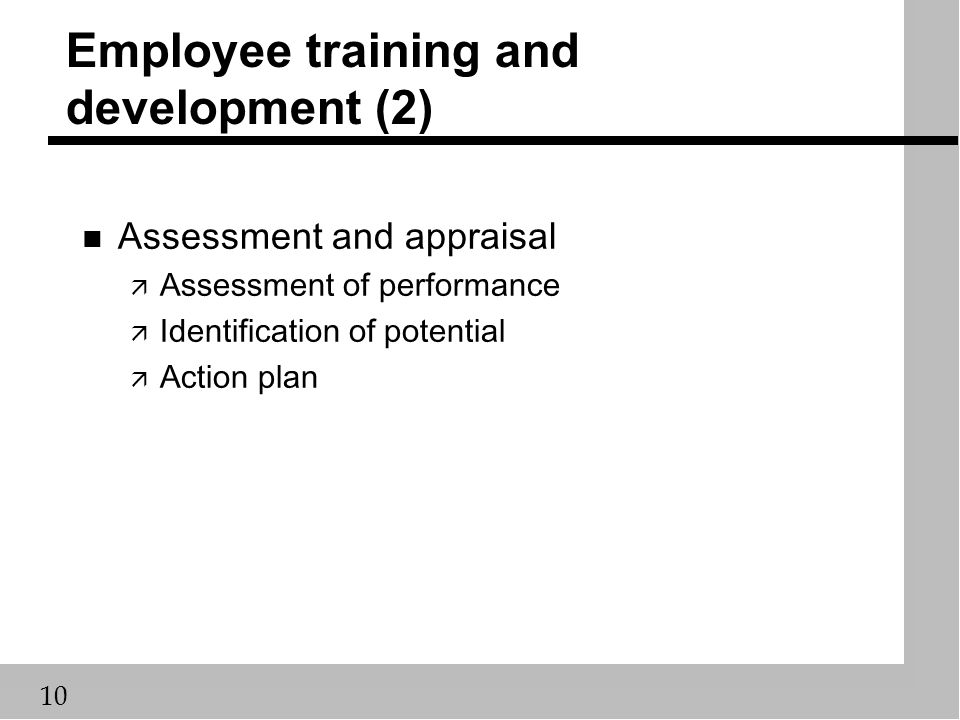 10 Employee training and development (2) n Assessment and appraisal ä Assessment of performance ä Identification of potential ä Action plan