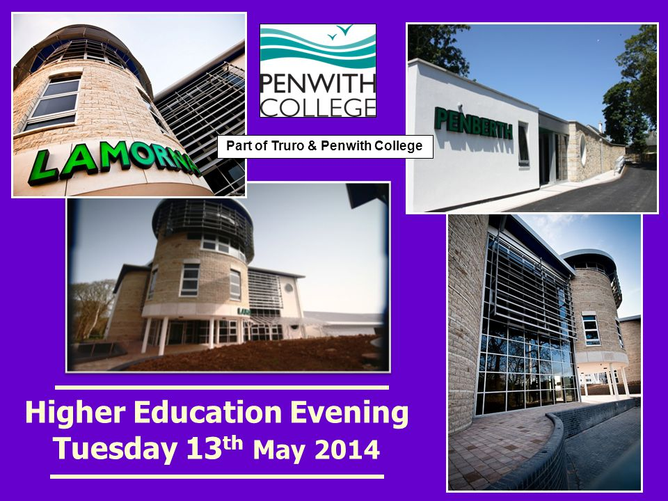 Higher Education Evening Tuesday 13 th May 2014 Part of Truro & Penwith College
