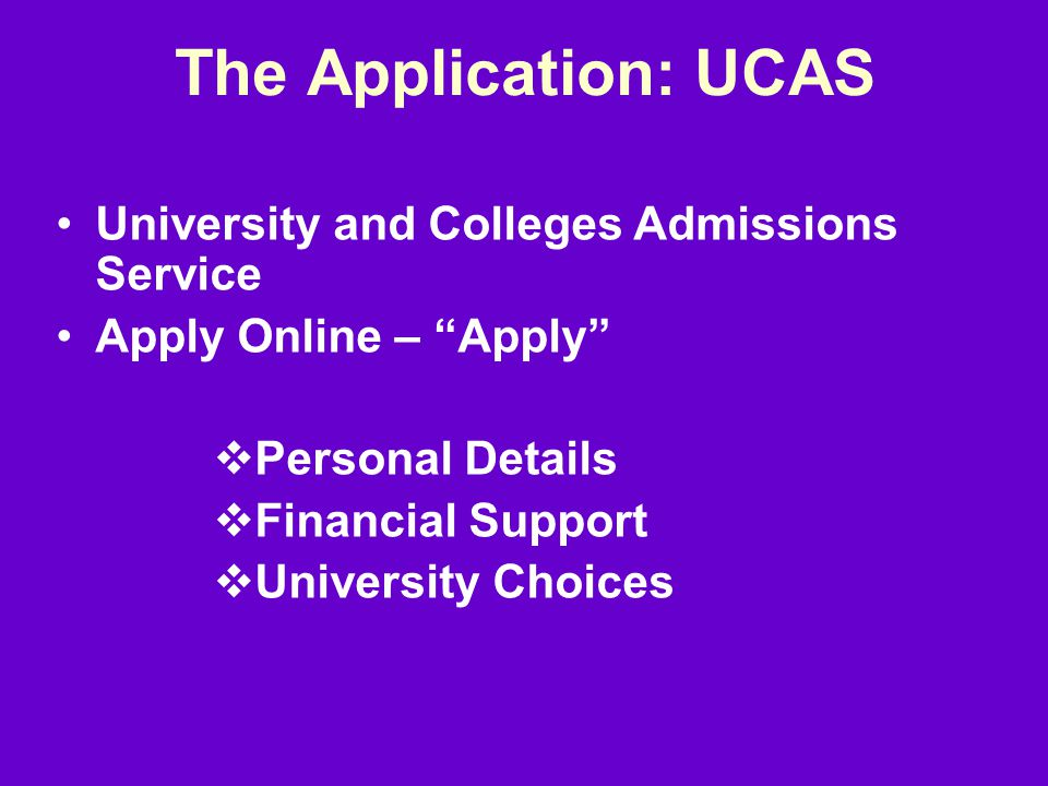 The Application: UCAS University and Colleges Admissions Service Apply Online – Apply  Personal Details  Financial Support  University Choices