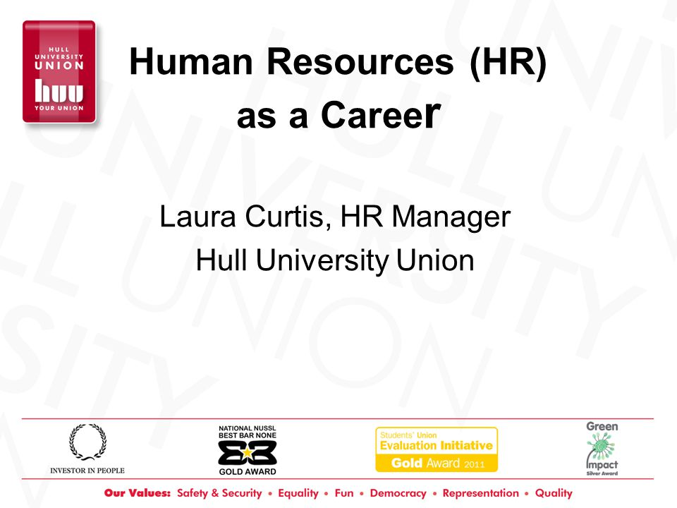 Human Resources (HR) as a Caree r Laura Curtis, HR Manager Hull University Union