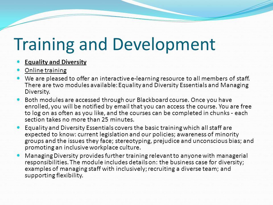 Training and Development Equality and Diversity Online training We are pleased to offer an interactive e-learning resource to all members of staff.
