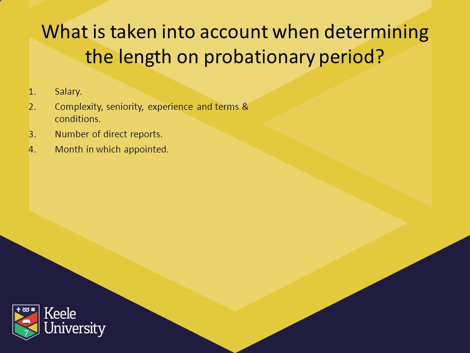 What is taken into account when determining the length on probationary period? 1.Salary. 2.Complexity, seniority, experience and terms & conditions. 3