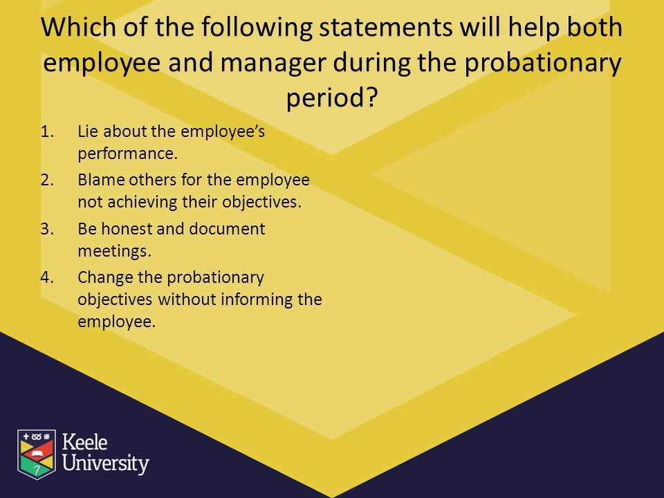 Which of the following statements will help both employee and manager during the probationary period? 1.Lie about the employee's performance. 2.Blame