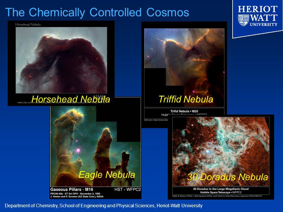 Department of Chemistry, School of Engineering and Physical Sciences, Heriot-Watt University The Chemically Controlled Cosmos Eagle Nebula Horsehead NebulaTriffid Nebula 30 Doradus Nebula
