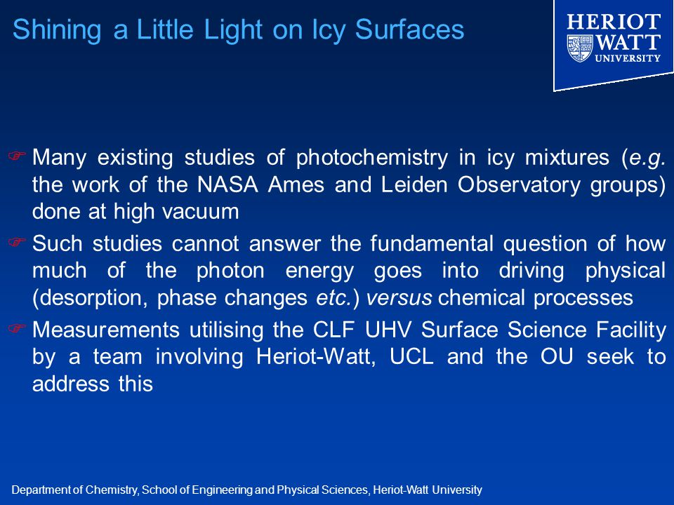 Department of Chemistry, School of Engineering and Physical Sciences, Heriot-Watt University  Many existing studies of photochemistry in icy mixtures (e.g.