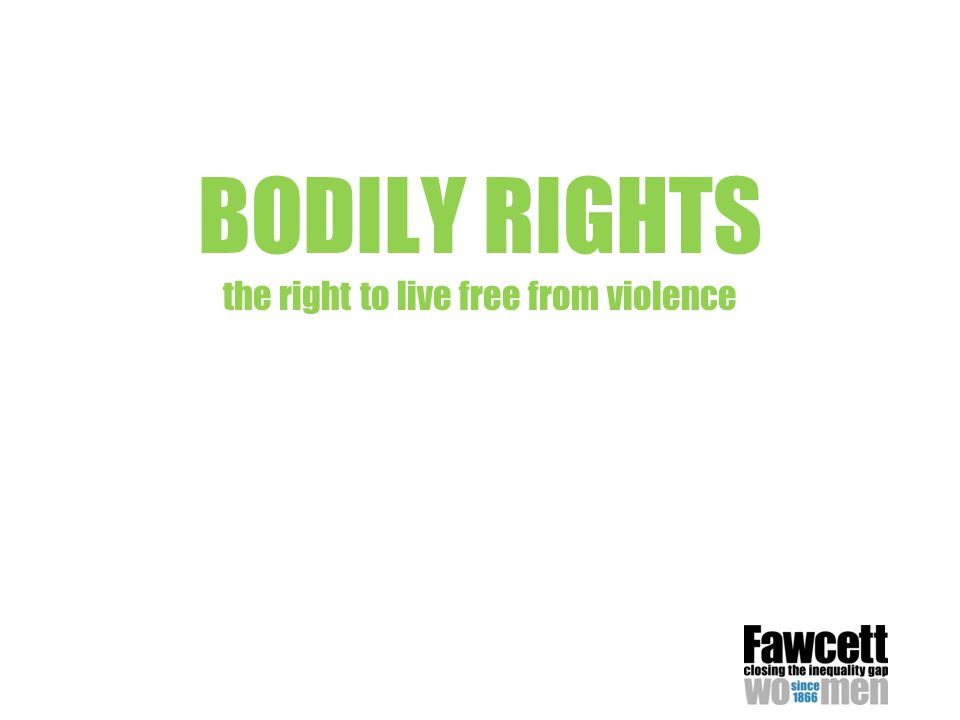 BODILY RIGHTS the right to live free from violence