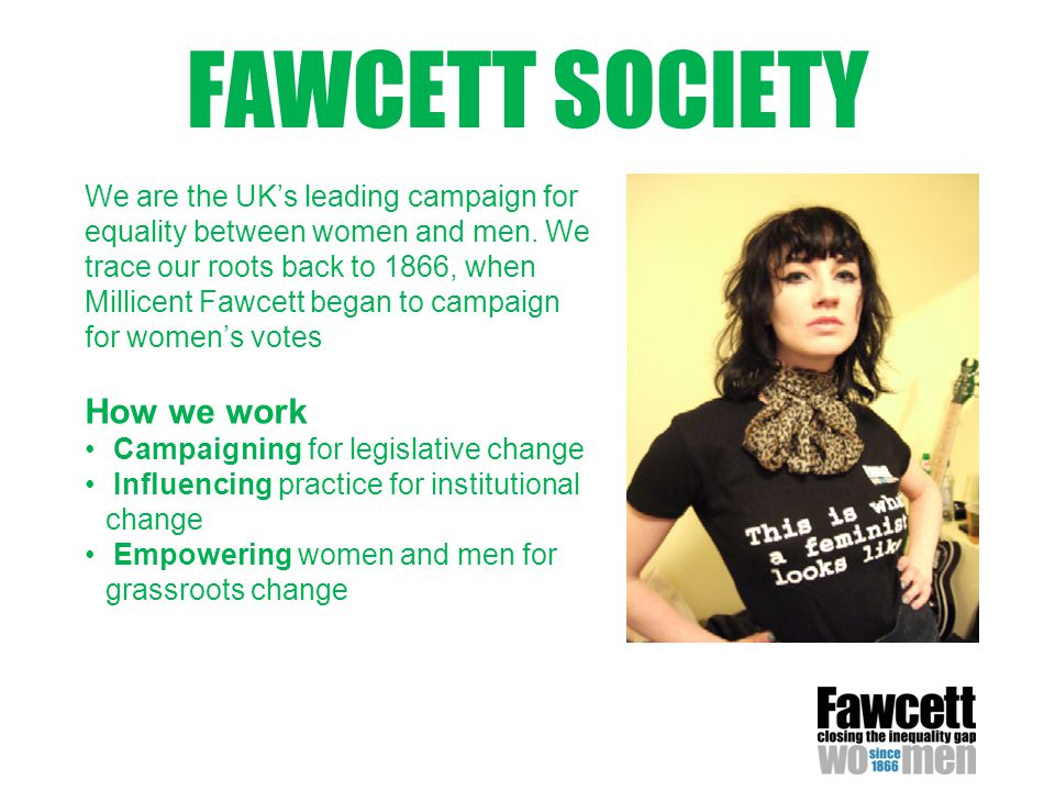 FAWCETT SOCIETY We are the UK's leading campaign for equality between women and men.