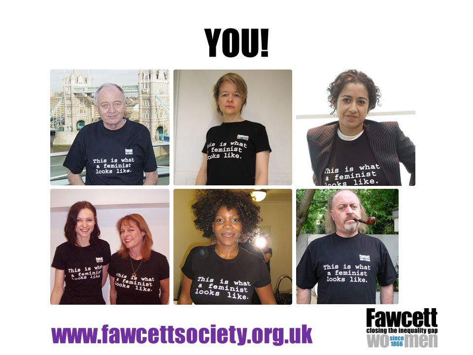 YOU! www.fawcettsociety.org.uk