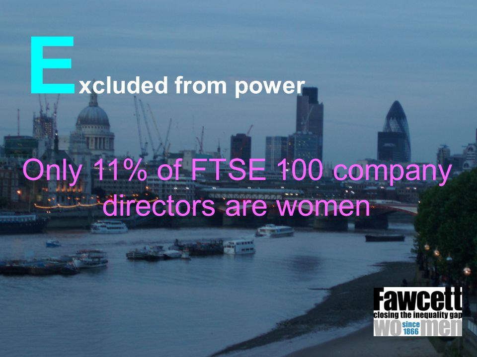 E xcluded from power Only 11% of FTSE 100 company directors are women