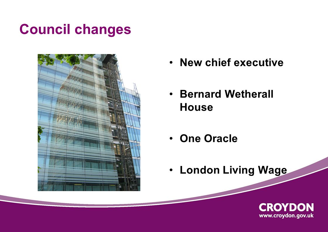 Council changes New chief executive Bernard Wetherall House One Oracle London Living Wage