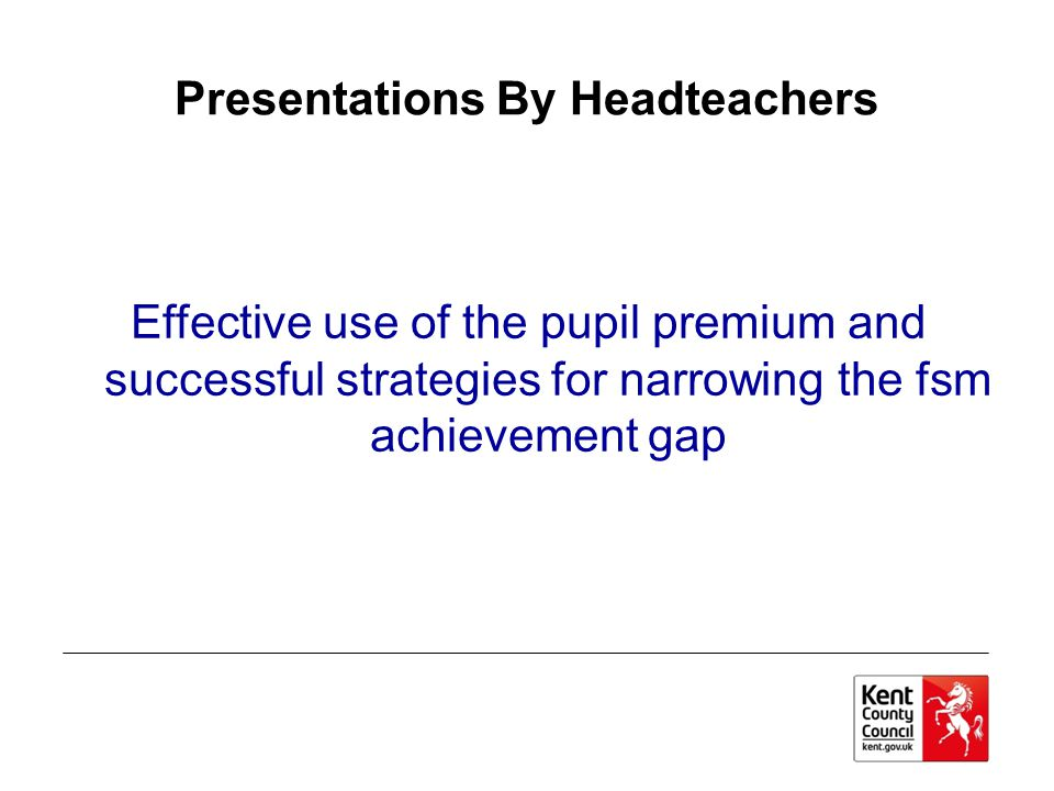 Presentations By Headteachers Effective use of the pupil premium and successful strategies for narrowing the fsm achievement gap