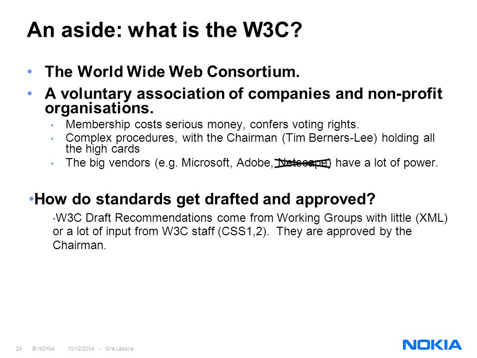 24 © NOKIA 10/12/2014 - Ora Lassila An aside: what is the W3C.