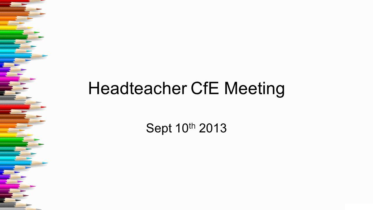 Headteacher CfE Meeting Sept 10 th 2013