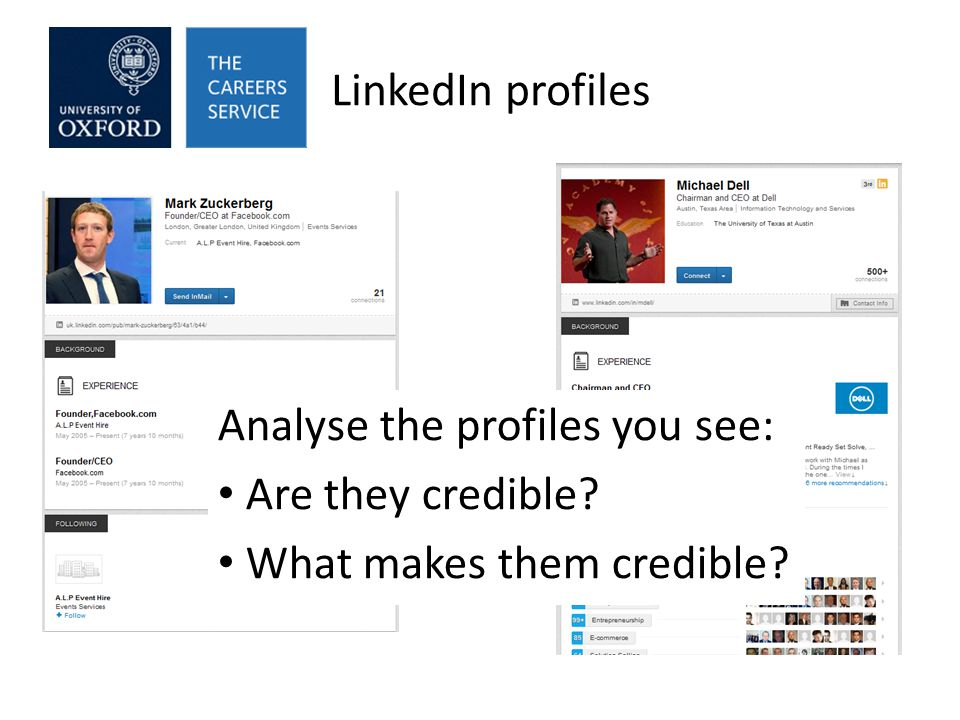 LinkedIn profiles Analyse the profiles you see: Are they credible What makes them credible