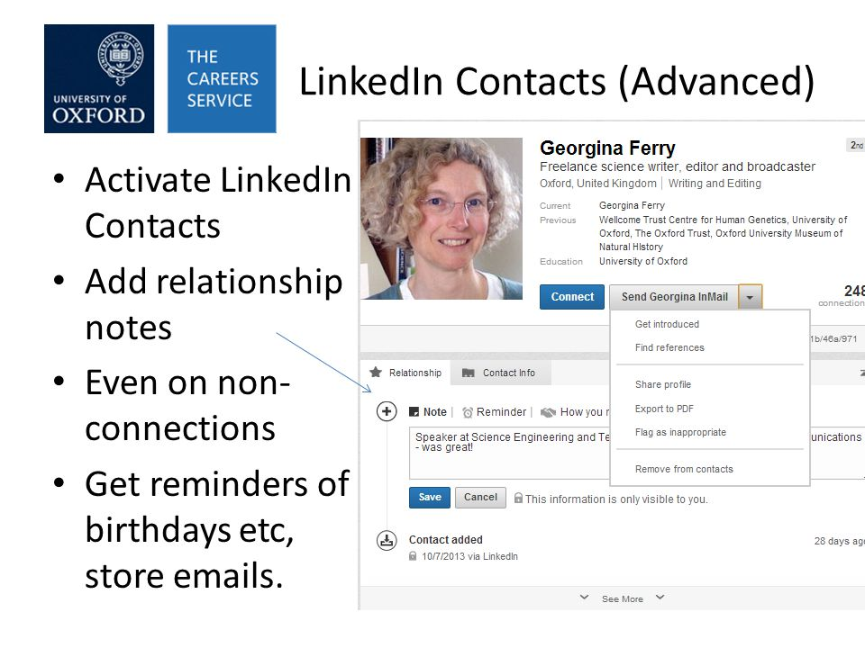 LinkedIn Contacts (Advanced) Activate LinkedIn Contacts Add relationship notes Even on non- connections Get reminders of birthdays etc, store emails.