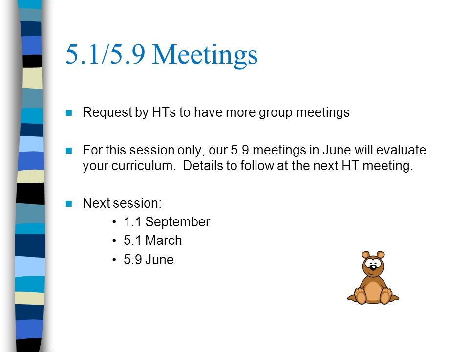 5.1/5.9 Meetings Request by HTs to have more group meetings For this session only, our 5.9 meetings in June will evaluate your curriculum.