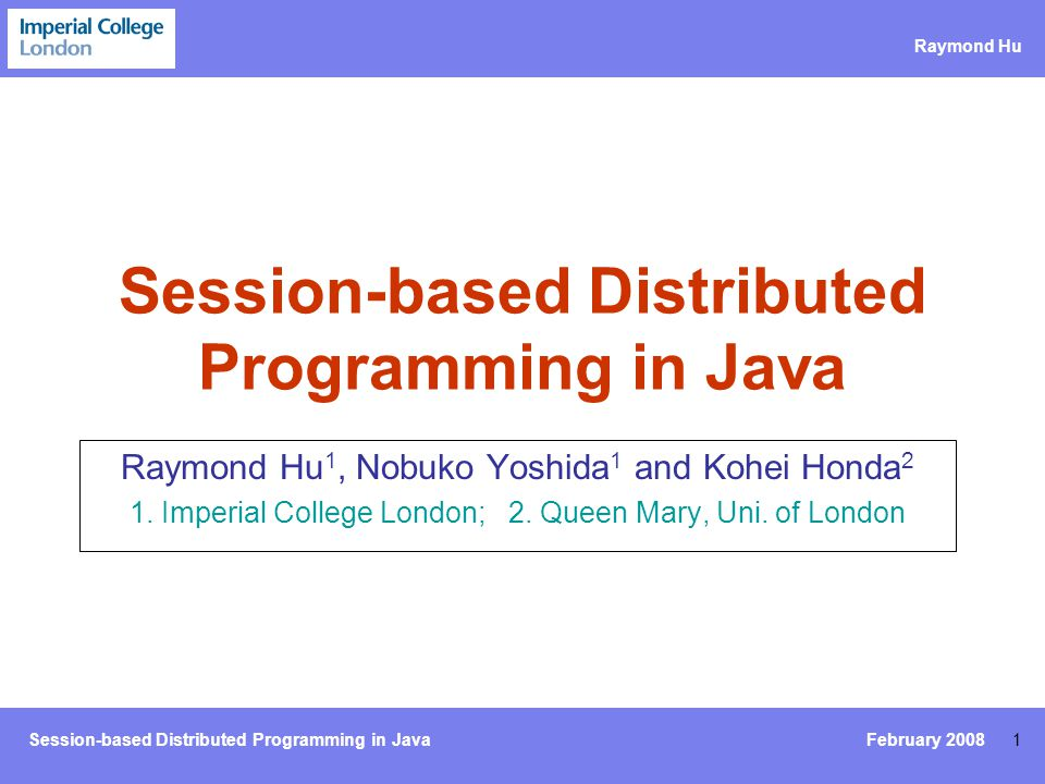 Session-based Distributed Programming in Java Raymond Hu 22 Protocol Implementation (1) protocol p_ca { begin.