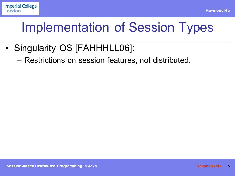 Session-based Distributed Programming in Java Raymond Hu 47 Sessions over TCP (2) Map session operations to Socket communications.
