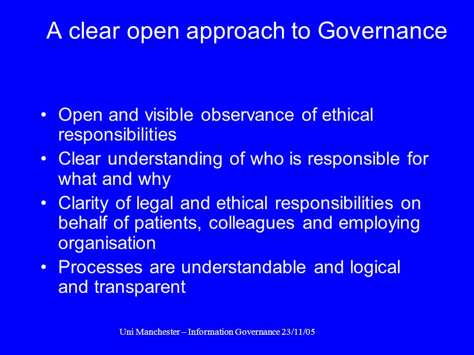 Uni Manchester – Information Governance 23/11/05 Freedom of Information Act Public right of access (Jan 2005) All is discoverable / subject already to