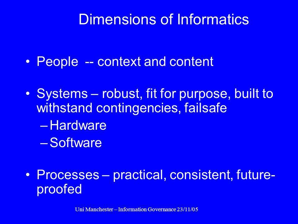Uni Manchester – Information Governance 23/11/05 The Real Problem Patients are being damaged by bad health informatics Patient care is increasingly im