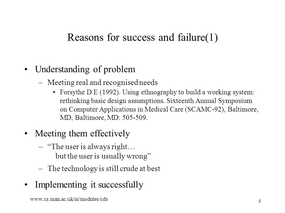 9 www.cs.man.ac.uk/ai/modules/cds Reasons for success and failure(2) Most projects fail at implementation.