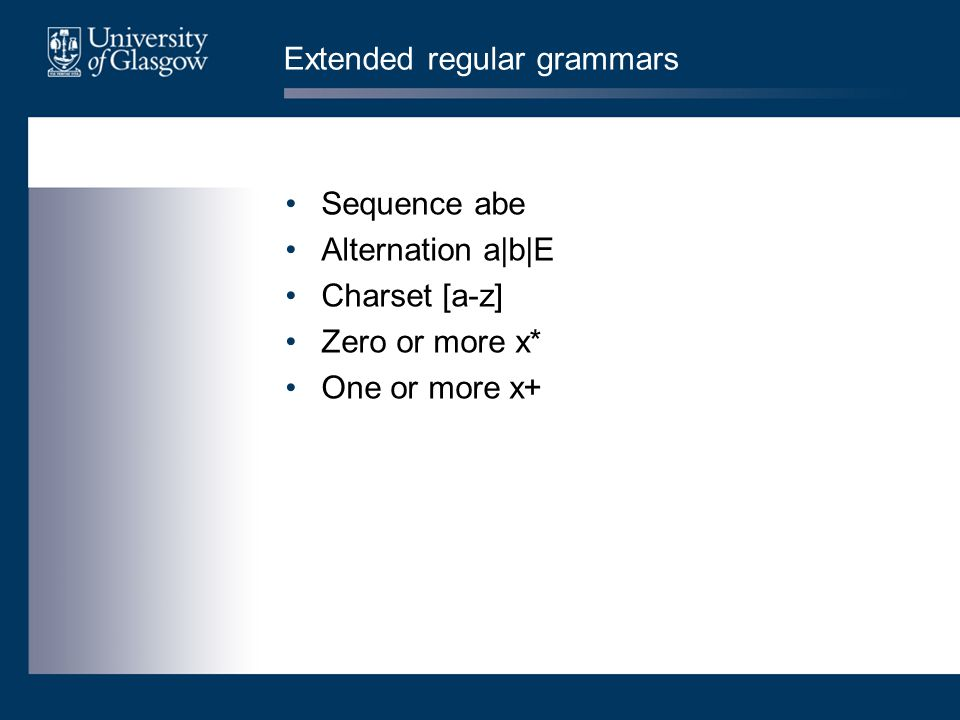 Extended regular grammars Sequence abe Alternation a|b|E Charset [a-z] Zero or more x* One or more x+