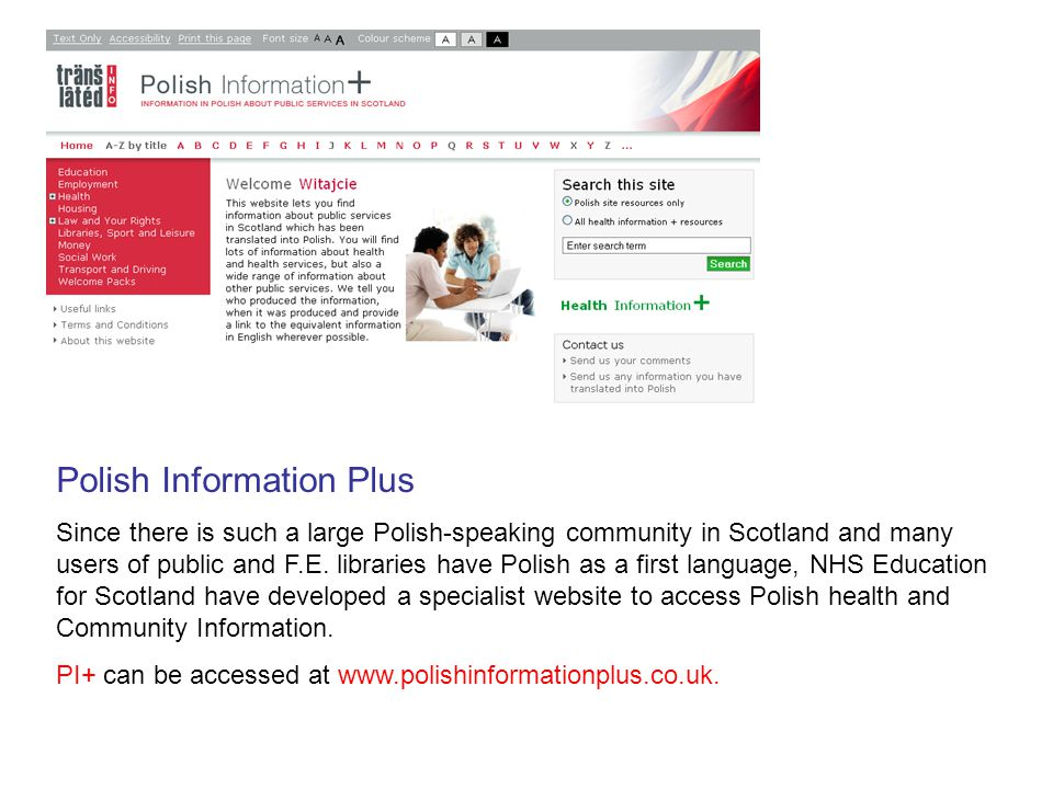 Polish Information Plus Since there is such a large Polish-speaking community in Scotland and many users of public and F.E.