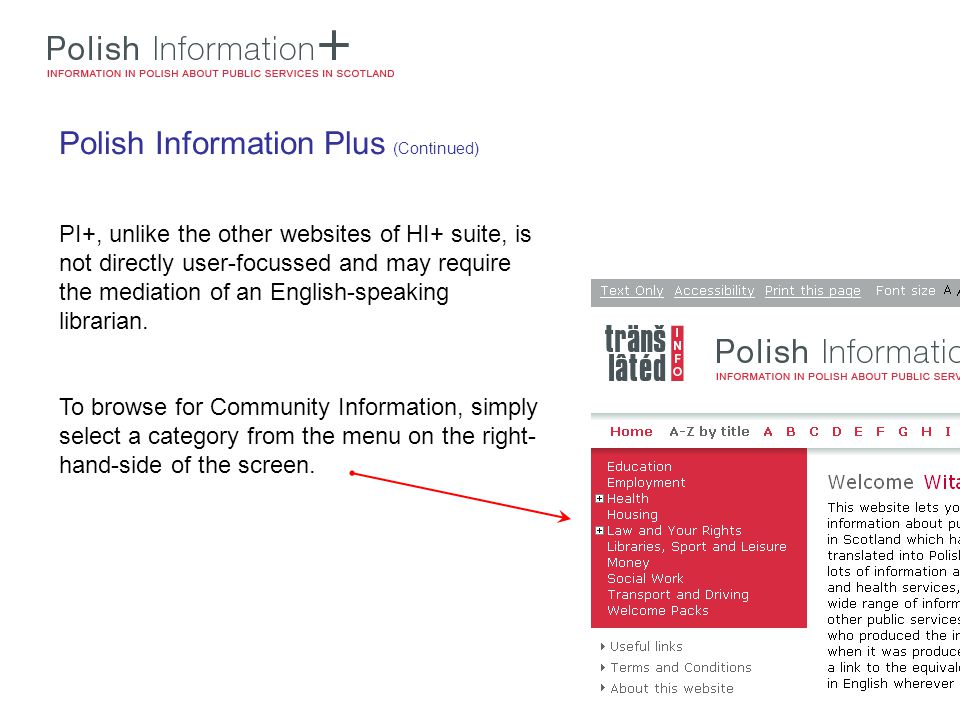 Polish Information Plus (Continued) PI+, unlike the other websites of HI+ suite, is not directly user-focussed and may require the mediation of an English-speaking librarian.