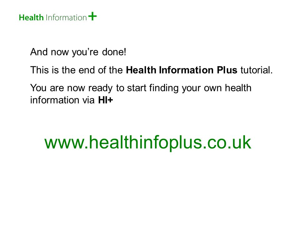 And now you're done. This is the end of the Health Information Plus tutorial.