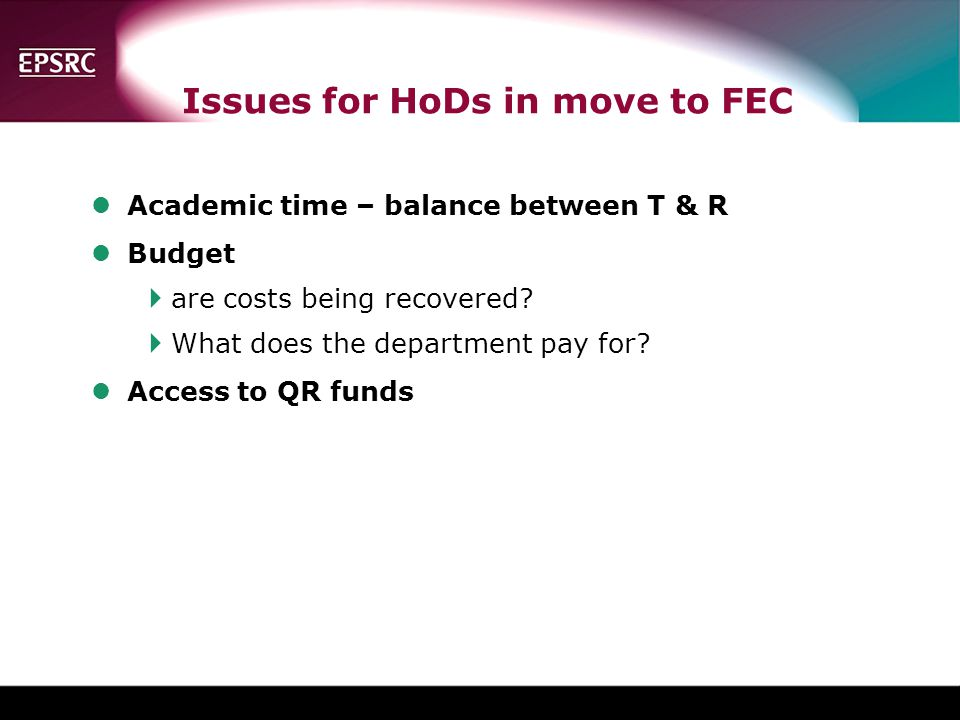 Issues for HoDs in move to FEC lAcademic time – balance between T & R lBudget  are costs being recovered.