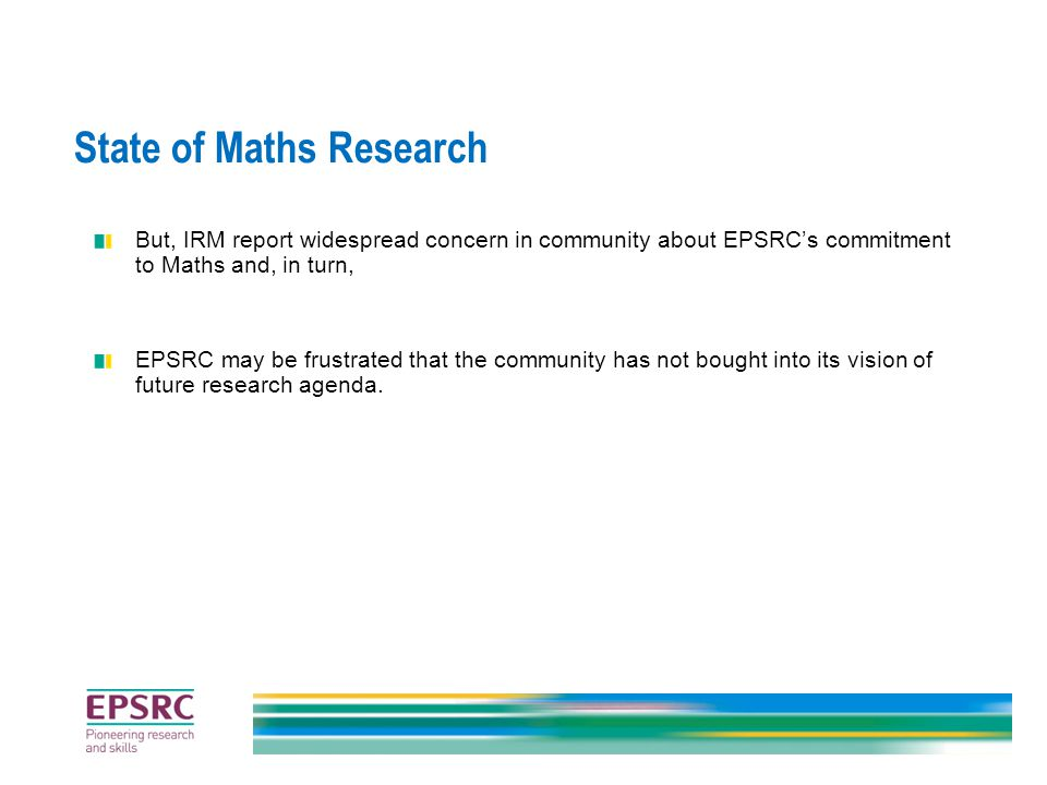 Nature of Maths Research Maths not typical of disciplines in EPSRC remit.