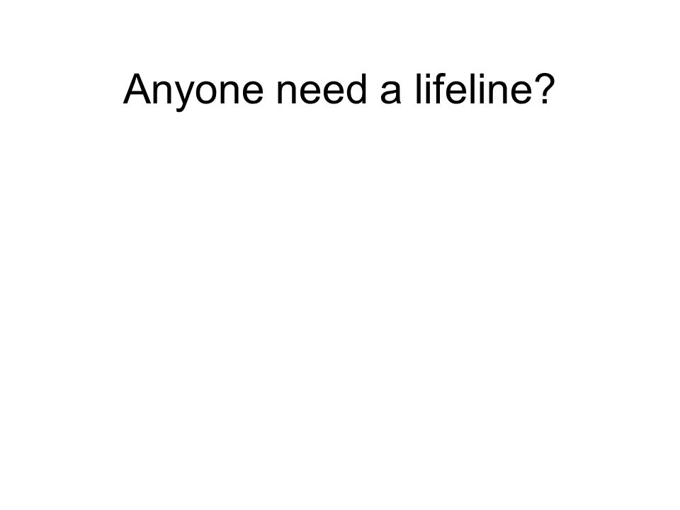 Anyone need a lifeline?