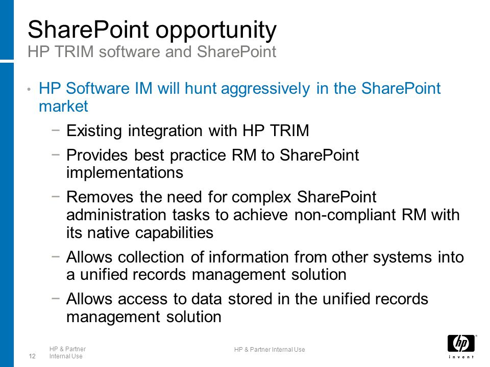 12 HP & Partner Internal Use12 HP & Partner Internal Use SharePoint opportunity HP TRIM software and SharePoint HP Software IM will hunt aggressively