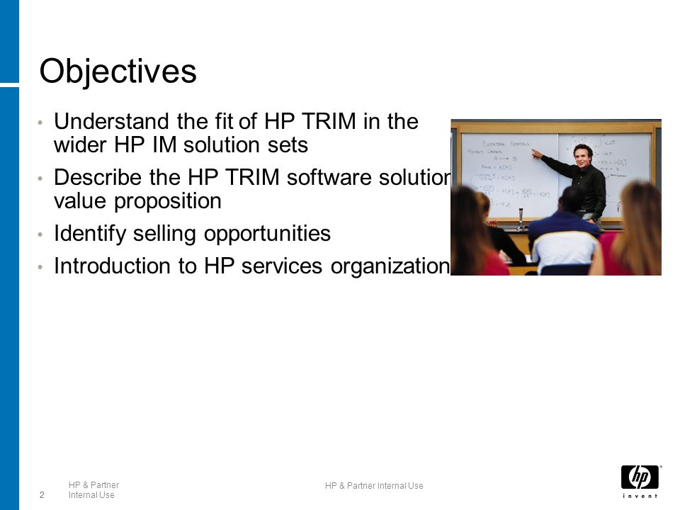 2 HP & Partner Internal Use2 2 Objectives Understand the fit of HP TRIM in the wider HP IM solution sets Describe the HP TRIM software solution value