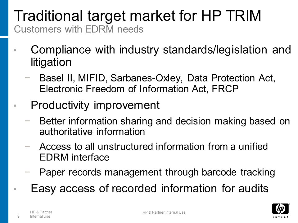 9 HP & Partner Internal Use9 Traditional target market for HP TRIM Customers with EDRM needs Compliance with industry standards/legislation and litiga