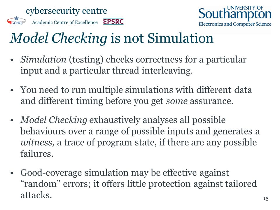 Model Checking is not Simulation Simulation (testing) checks correctness for a particular input and a particular thread interleaving.