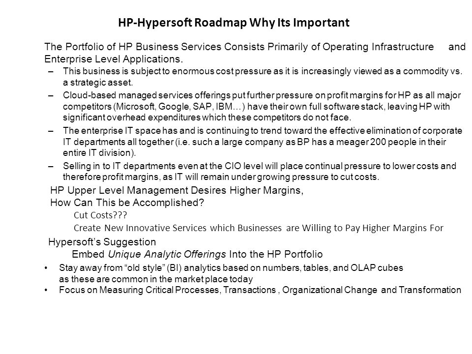 HP-Hypersoft Roadmap Why Its Important –This business is subject to enormous cost pressure as it is increasingly viewed as a commodity vs. a strategic