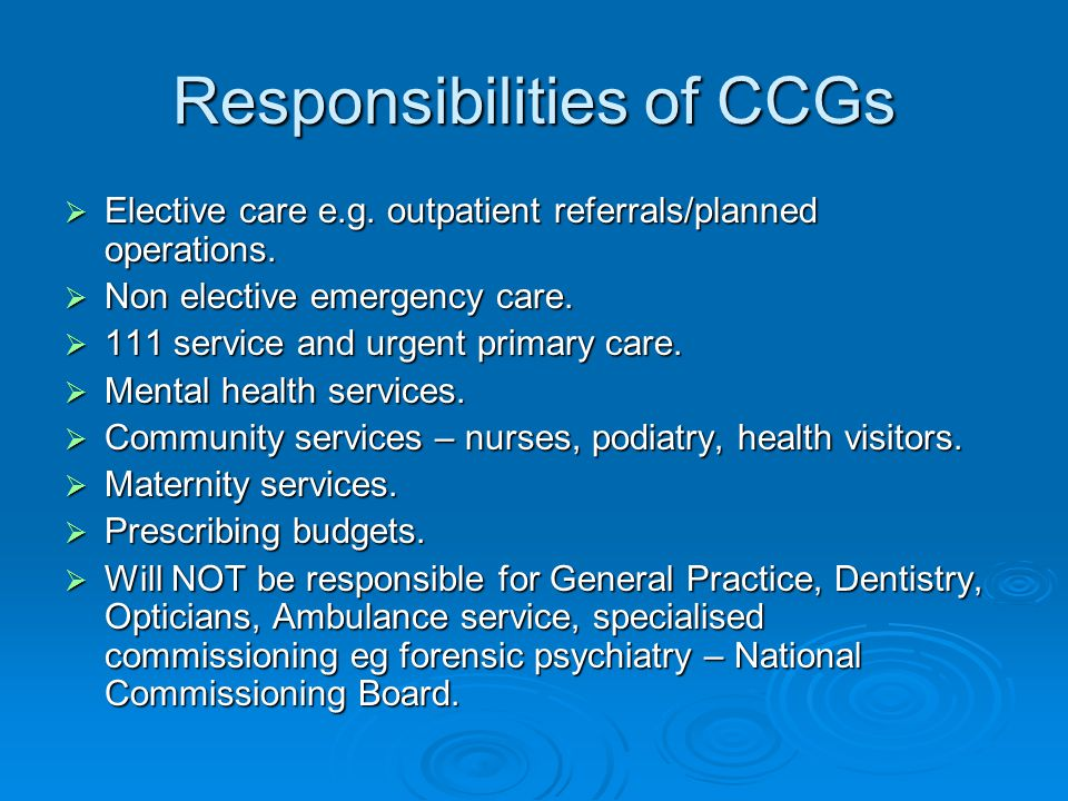 Responsibilities of CCGs  Elective care e.g. outpatient referrals/planned operations.
