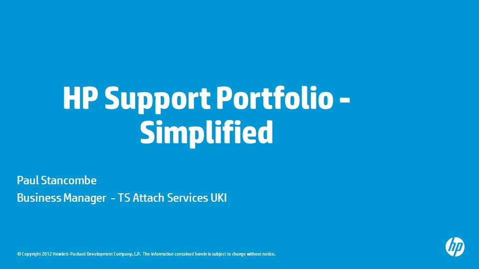 © Copyright 2012 Hewlett-Packard Development Company, L.P. The information contained herein is subject to change without notice. HP Support Portfolio
