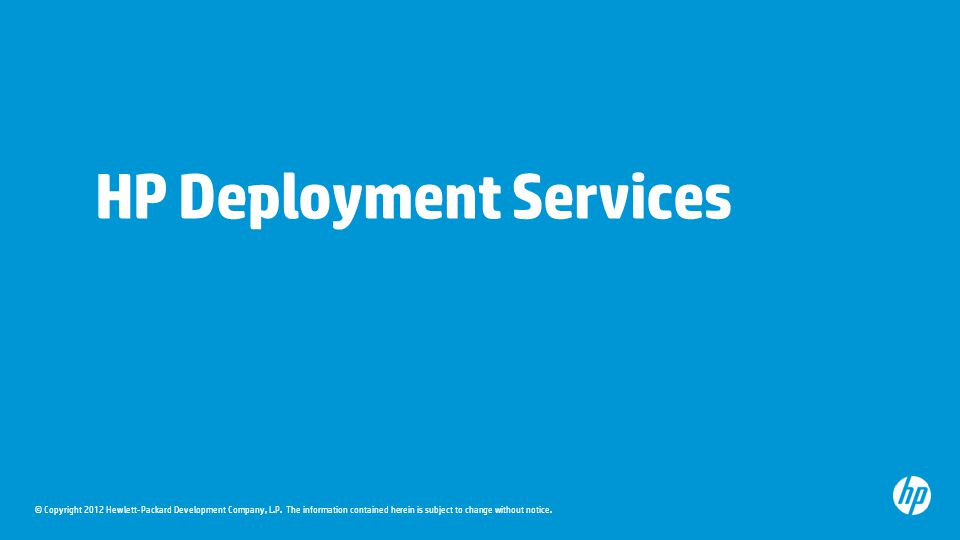 © Copyright 2012 Hewlett-Packard Development Company, L.P. The information contained herein is subject to change without notice. HP Deployment Service