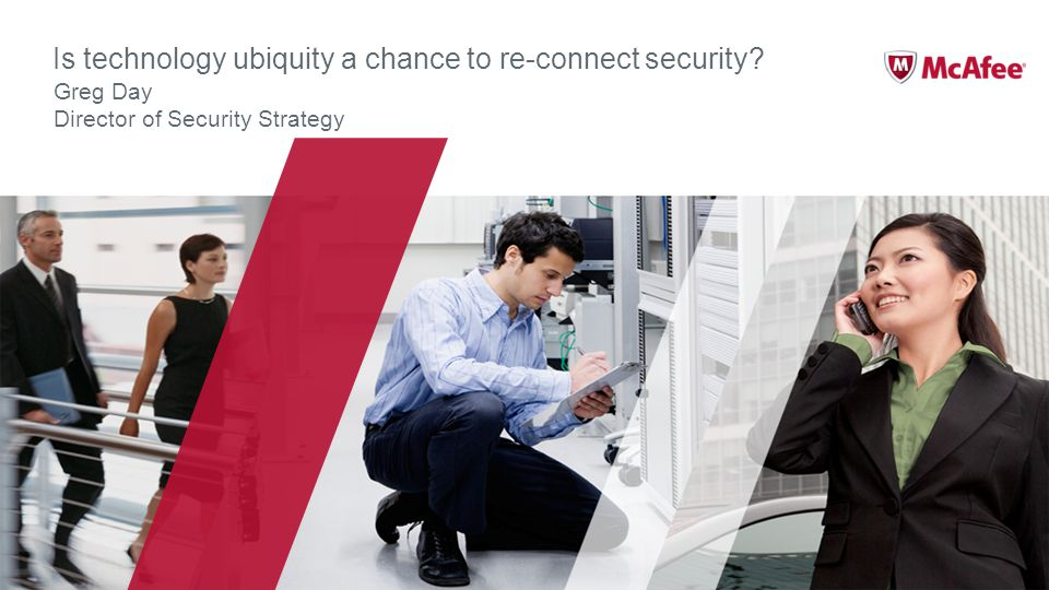 Is technology ubiquity a chance to re-connect security Greg Day Director of Security Strategy