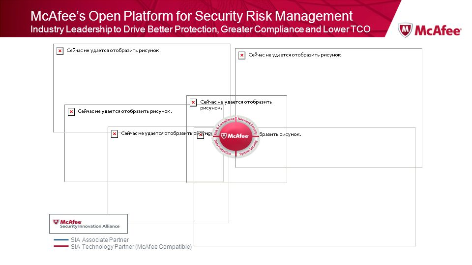 McAfee's Open Platform for Security Risk Management Industry Leadership to Drive Better Protection, Greater Compliance and Lower TCO SIA Associate Partner SIA Technology Partner (McAfee Compatible)